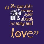 Memorable and famous Elizabeth Taylor quotes about beauty and love