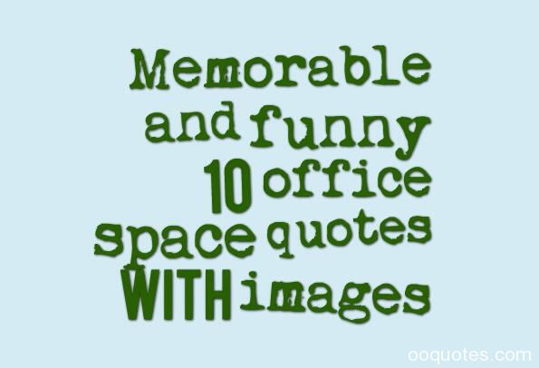 memorable and funny 10 office space quotes with images