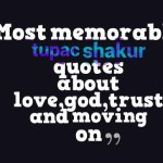 Most memorable tupac shakur quotes about love,god,trust and moving on