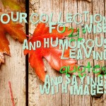 Our collection fo 21 wise and humorous leaving quotes and sayings with images