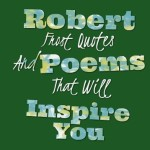 Robert Frost Quotes And Poems That Will Inspire You