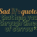 Sad life quotes that help you through times of sorrow