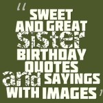 Sweet and great sister birthday quotes and sayings with images