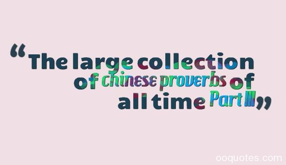 The large collection of chinese proverbs of all time Part III