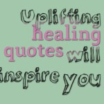 Uplifting healing quotes will inspire you
