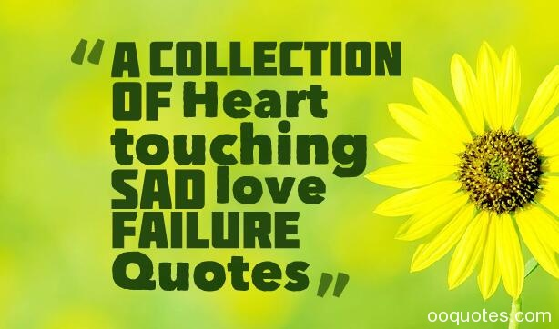 A collection of Heart touching Sad love Failure Quotes