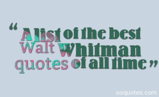 A list of the best Walt Whitman quotes of all time