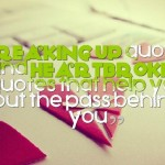 Breaking up quotes and Heartbroken Quotes that help you out the pass behind you