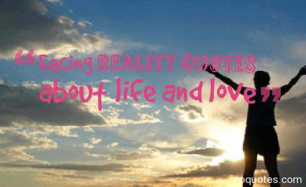 Facing reality quotes about life and love