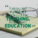 Famous and inspirational quotes about teaching, learning, and education