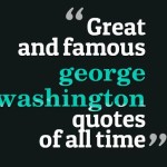 Great and famous george washington quotes of all time