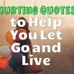 Best 50 Hurting quotes to Help You Let Go and Live