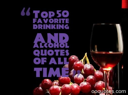 Top 50 favorite drinking and alcohol quotes of all time