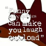 Funny silly quotes can make you laugh out load