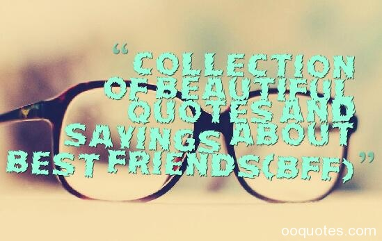 Collection of beautiful quotes and sayings about best friends(bff)