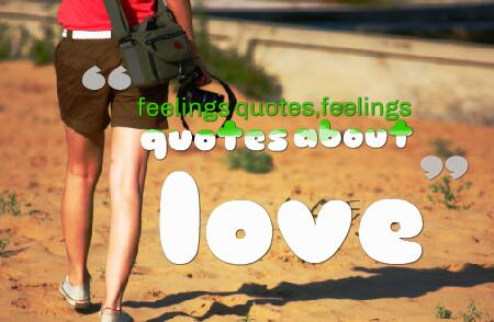 feelings quotes,thoughts quotes,feelings quotes for him,expressing feelings quotes,emotions quotes,feelings poems,feelings love quotes