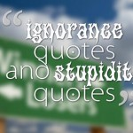 ignorance quotes and stupidity quotes