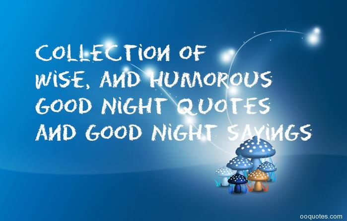 Collection of inspirational, wise, and humorous Good Night ...