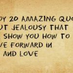 Enjoy 20 AMAZING quotes about jealousy that will show you how to move forward in life and love