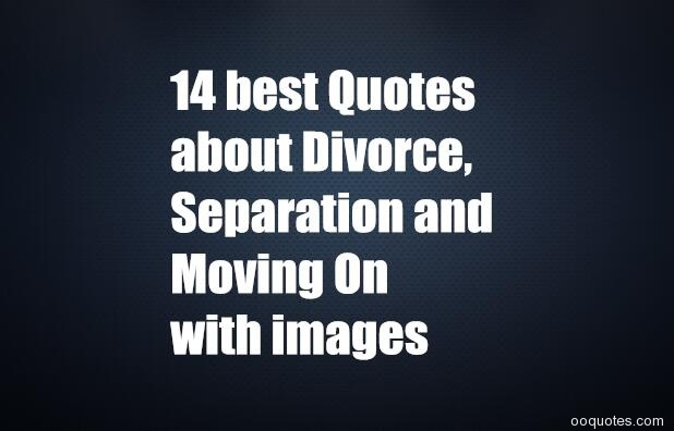 Divorce quotes inspirational quotes 14 best quotes about divorce separation and moving on with images what are some funny divorce sayings and quoteswhat are some good quotes about divorce altavistaventures Image collections