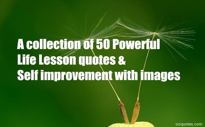 A Collection Of 50 Powerful Life Lesson Quotes U0026 Self Improvement With  Images Everyone Should Not Waste It Living Someone Elseu0027s Life.