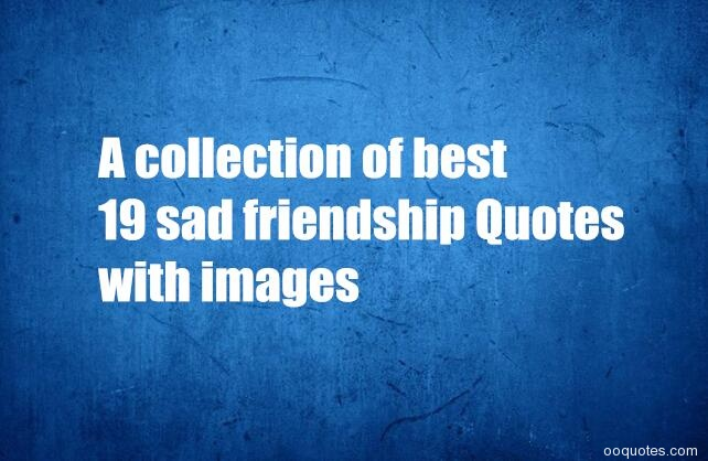 A collection of best 19 sad friendship Quotes with images ...
