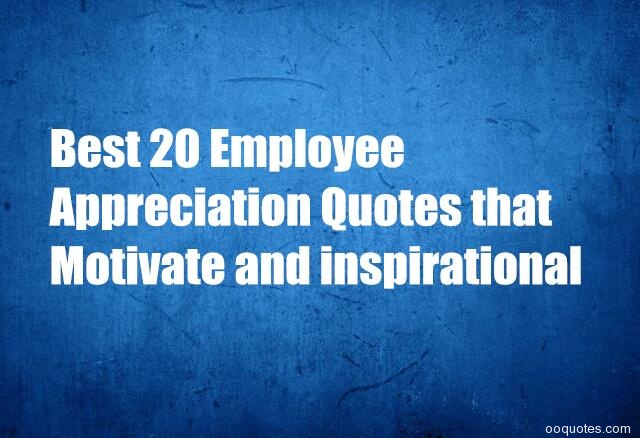 Best 20 Employee Appreciation Quotes That Motivate And Inspirational Quotes