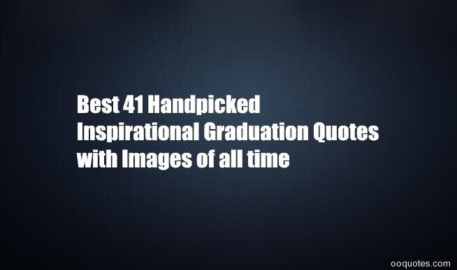 best handpicked inspirational graduation quotes images of