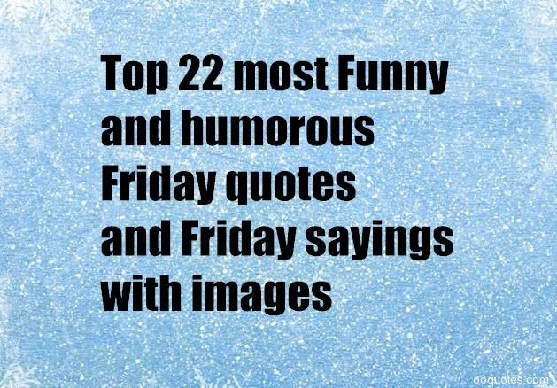Friday Quotes: 22 Funny And Humorous Friday Quotes And Friday Sayings