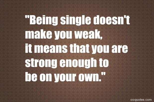 A collection of best 38 being single quotes and sayings with ...