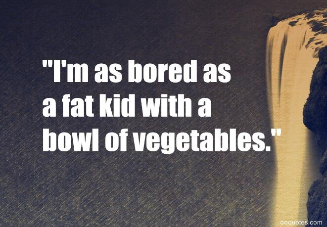 I M Bored Quotes: A Collection Of Best 28 Bores Quotes And Boredom Quotes