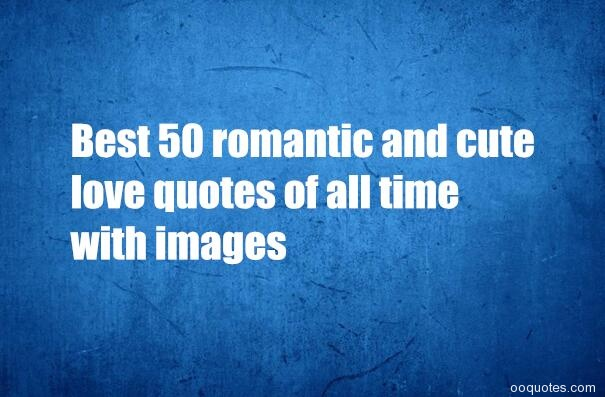 Best 50 romantic and cute love quotes of all time with ...