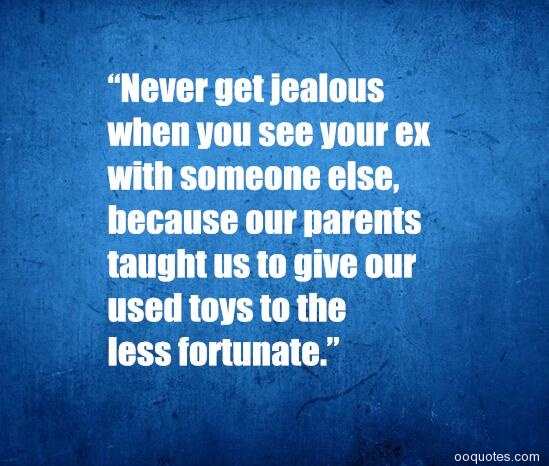 Jealous make that ex will quotes your 9 Quotes