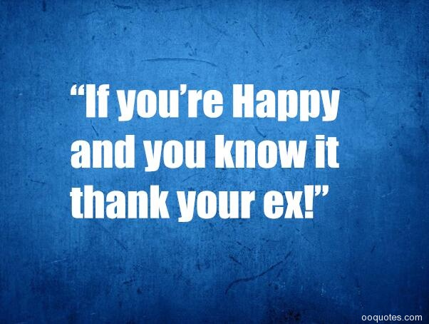 Best 130 funny quotes about my ex boyfriend or girlfriends ...