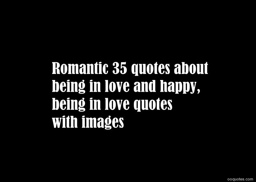 Romantic 35 quotes about being in love and happy,being in ...
